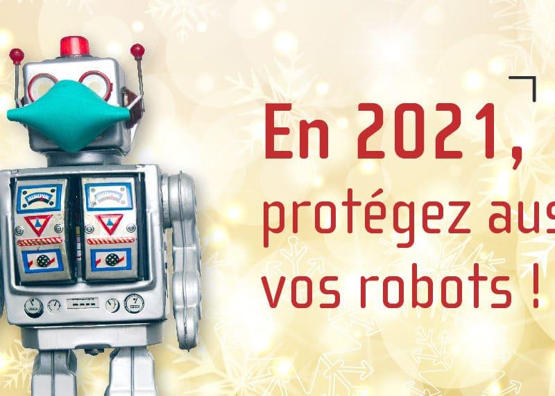 En 2021, protégez aussi vos robots